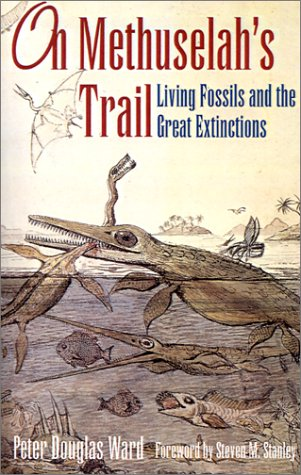 On Methuselah's Trail: Living Fossils and the Great Extinctions (071672488X) by Peter D. Ward