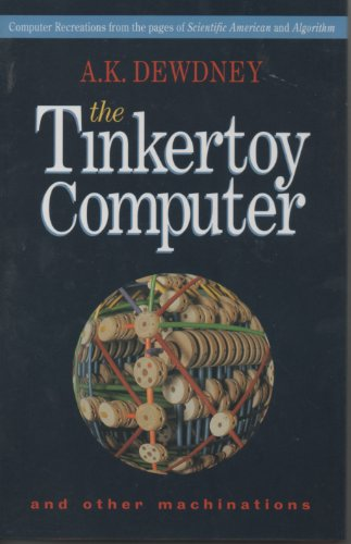 9780716724896: The Tinkertoy Computer and Other Machinations: Computer Recreations from the Pages of Scientific American and Algorithm