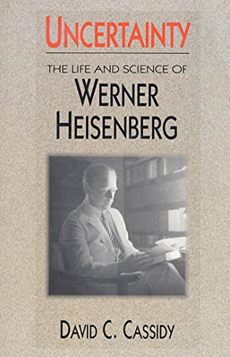 Uncertainty: The Life and Science of Werner Heisenberg: Cassidy, David C.
