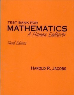 Test Bank for Mathematics: A Human Endeavor (071672569X) by Harold R. Jacobs