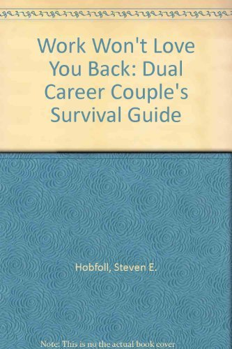 Work Won't Love You Back: The Dual Career Couple's Survival Guide: Hobfoll, Stevan E.; ...