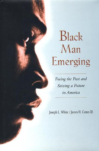 Black Man Emerging: Facing the Past and: Joseph L. White,