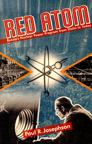 Red Atom: Russia's Nuclear Power Program From Stalin To Today