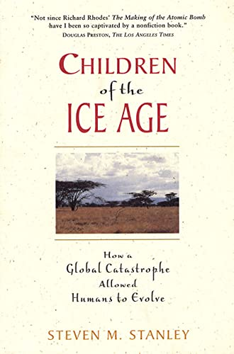9780716731986: Children of the Ice Age: How a Global Catastrophe Allowed Humans to Evolve