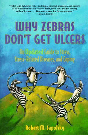 9780716732105: Why Zebras Don't Get Ulcers: An Updated Guide to Stress, Stress Related Diseases, and Coping (2nd Edition)