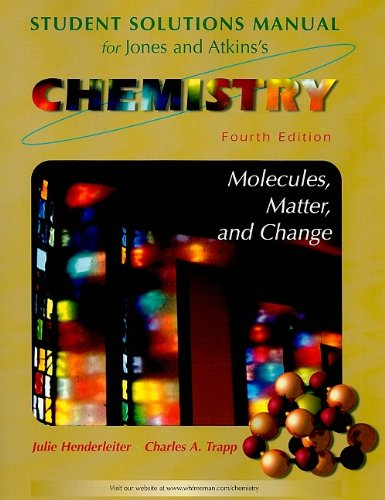 Solutions Manual for Chemistry: Molecules Matter and Change, Fourth Edition (0716734370) by Julie Henderleiter; Charles Trapp; Loretta Jones; Peter Atkins