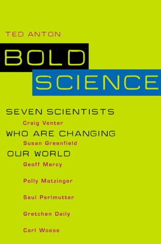 Bold Science: Seven Scientists Who Are Changing Our World: Anton, Ted
