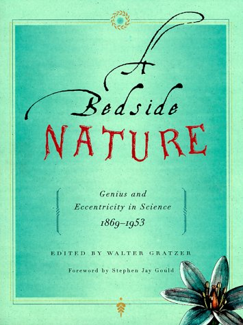 A BEDSIDE NATURE Genius and Eccentricity in Science 1869 - 1953