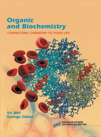 Organic and Biochemistry: Connecting Chemistry to Your Life: Ira Blei / George Odian