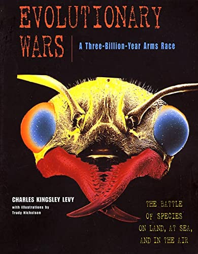 Evolutionary Wars--A Three-Billion-Year Arms Race: The Battle: Levy, Charles Kingsley