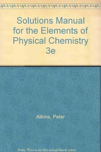Solutions Manual for The Elements of Physical Chemistry 3e (9780716738978) by Peter Atkins; Charles Trapp