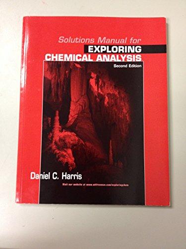 Solutions Manual for Exploring Chemical Analysis, Second: Harris, Daniel C.