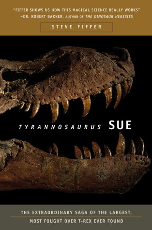 9780716740179: Tyrannosaurus Sue: The Extraordinary Saga of the Largest, Most Fought over T-Rex Ever Found