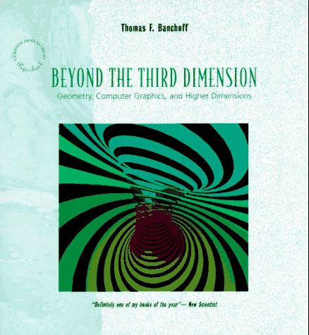 9780716760153: Beyond the Third Dimension: Geometry, Computer Graphics and Higher Dimensions (A Scientific American Library paperback)