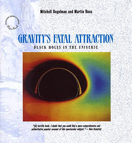 Gravity's Fatal Attraction: Black Holes in the Universe (Scientific American Library Series) (0716760290) by Begelman, Mitchell; Rees, Martin