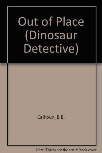 Out of Place (Dinosaur Detective) (9780716765516) by B. B. Calhoun