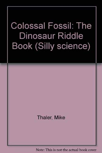 9780716765615: Colossal Fossil: The Dinosaur Riddle Book (Silly science)