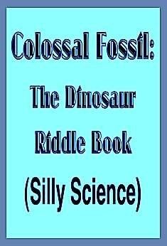 9780716765714: Colossal Fossil: The Dinosaur Riddle Book (Silly science)