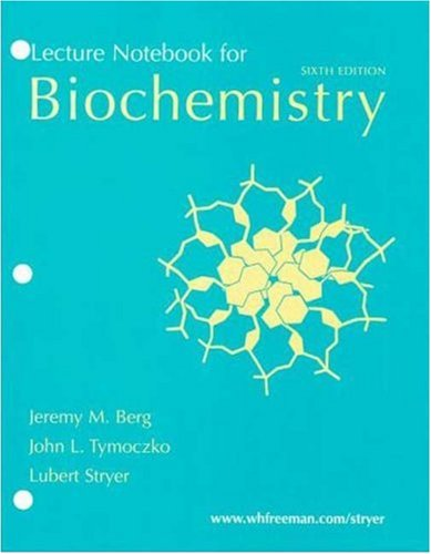 Lecture Notebook for Biochemistry: Jeremy M. Berg,