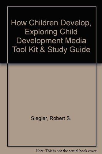 How Children Develop, Exploring Child Development Media Tool Kit & Study Guide (0716778556) by Siegler, Robert S.; DeLoache, Judy S.; Eisenberg, Nancy