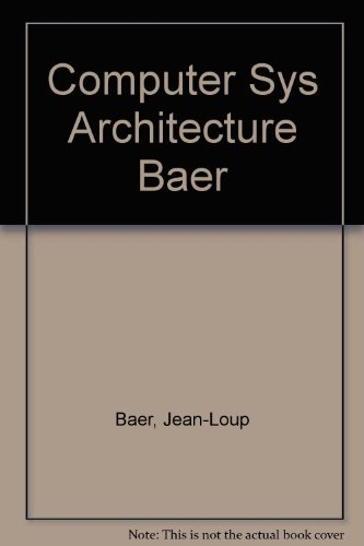 Computer Systems Architecture,: Baer, Jean-Loup,