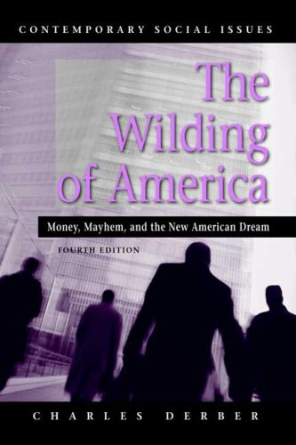 The Wilding of America: Money, Mayhem, and the New American Dream (Contemporary Social Issues) (071678257X) by Charles Derber