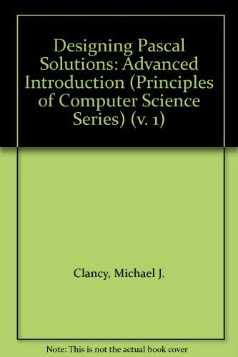 9780716782582: Designing Pascal Solutions: A Case Study Approach (Principles of Computer Science Series) (v. 1)
