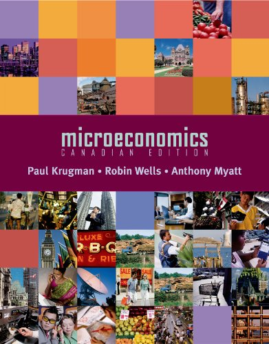 Microeconomics: Canadian Edition: Paul Krugman, Robin