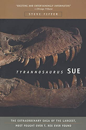 9780716794622: Tyrannosaurus Sue: The Extraordinary Saga of Largest, Most Fought Over T. Rex Ever Found
