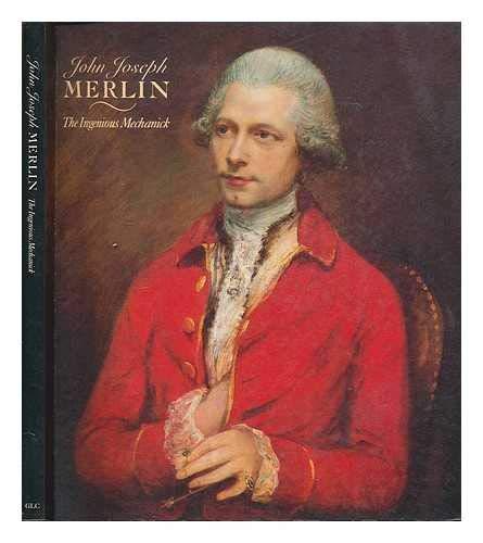 John Joseph Merlin the Ingenious Mechani: Merlin, John J