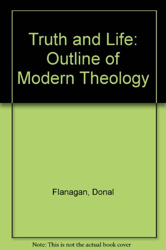 Truth and Life: An Outline of Modern Theology: Flanagan, Donal, etc.
