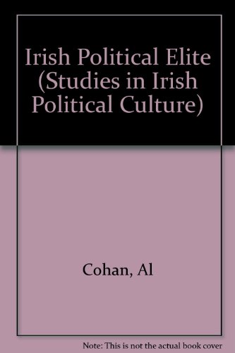 Irish Political Elite (Studies in Irish Political Culture): Cohan, Al