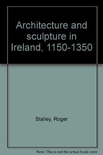 9780717105540: Architecture and sculpture in Ireland, 1150-1350