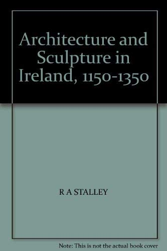 9780717105557: Architecture and Sculpture in Ireland, 1150-1350