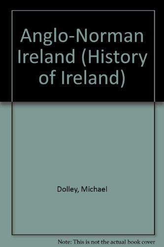 Anglo-Norman Ireland Circa 1100-1318: The Gill History of Ireland, Vol. 3: Michael Dolley