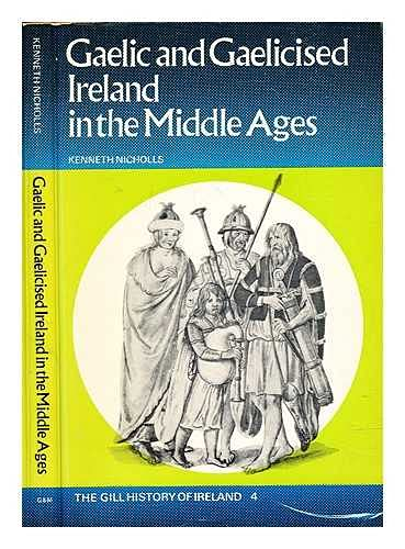 Gaelic and Gaelicised Ireland in the Middle Ages (The Gill History of Ireland 4)