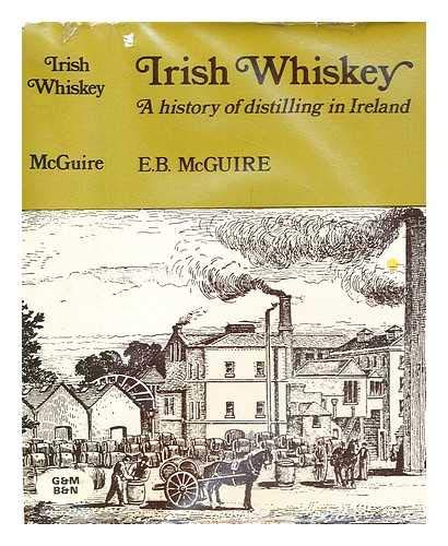 9780717106042: Irish Whiskey: A History of Distilling, the Spirit Trade and Excise Controls in Ireland
