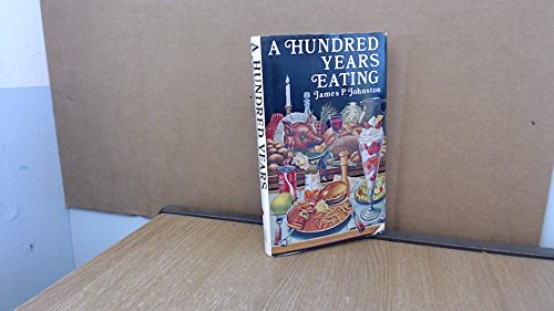 A hundred years eating: Food, drink and: Johnston, James P