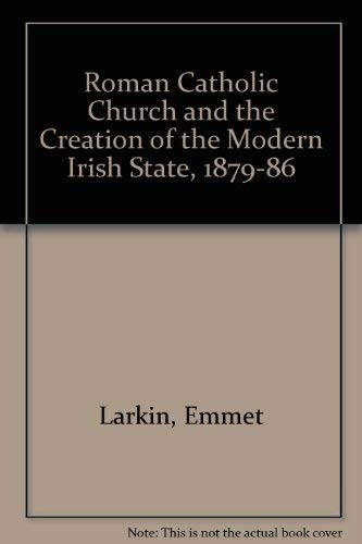 Roman Catholic Church and the Creation of the Modern Irish State, 1879-86 (9780717108008) by Larkin, Emmet