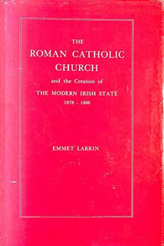 Roman Catholic Church and the Creation of the Modern Irish State, 1879-86 (9780717108008) by Emmet Larkin