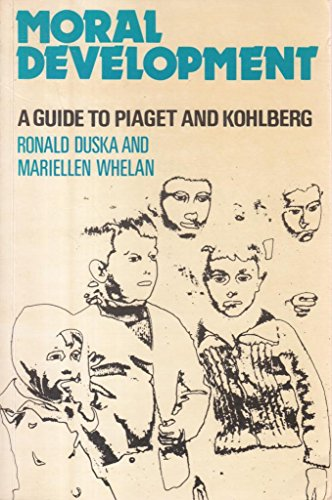Moral Development: A Guide to Piaget and: RONALD F. DUSKA,