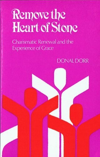 Remove the Heart of Stone: Charismatic Renewal and the Experience of Grace: Dorr, Donal