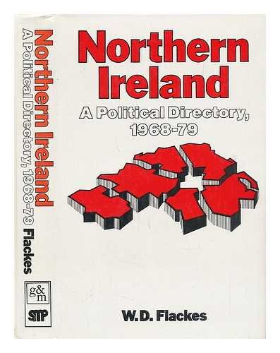 Northern Ireland a Political Directory 1968-79: Flackes W D