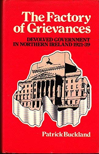 9780717109548: The Factory of Grievances: Devolved Government in Northern Ireland 1921-39
