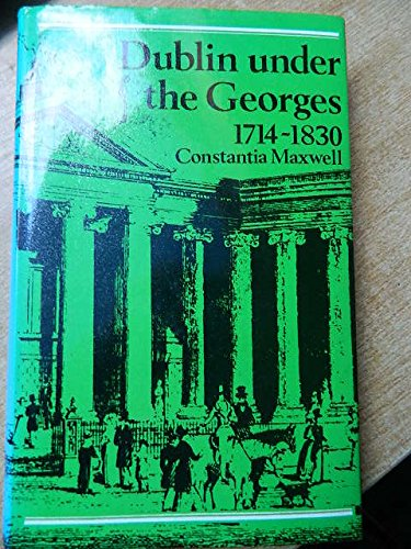 Dublin Under the Georges: Maxwell, Constantia