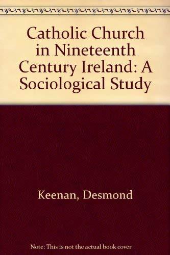 Catholic Church in Nineteenth Century Ireland: A Sociological Study: Desmond Keenan