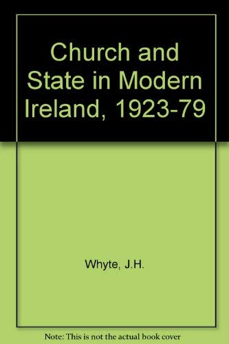 Church and State in Modern Ireland, 1923-79: Whyte, J.H.