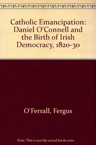 9780717115174: Catholic Emancipation: Daniel O'Connell and the Birth of Irish Democracy, 1820-30