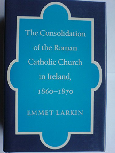 Consolidation of the Roman Catholic Church in Ireland, 1860-70 (9780717115587) by Emmet Larkin