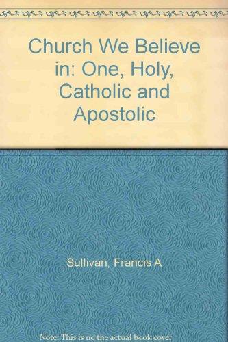 9780717116362: Church We Believe in: One, Holy, Catholic and Apostolic